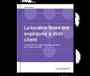 Couverture Guide Pratique Partenaires : La location financière expliquée à mon client